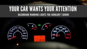 Your Car Wants Your Attention: Dashboard Warning Lights You shouldn't ignore